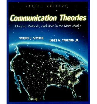 [ COMMUNICATION THEORIES: ORIGINS, METHODS AND USES IN THE MASS MEDIA ] Communication Theories: Origins, Methods and Uses in the Mass Media By Severin, Werner J. ( Author ) Jun-2000 [ Paperback ]