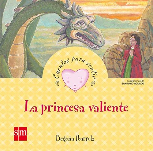 La princesa valiente (Cuentos para sentir) por Begoña Ibarrola