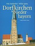 Dorfkirchen in Niederbayern (Bayerische Geschichte) - Fritz Markmiller