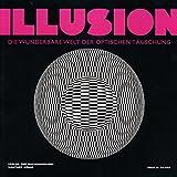 Illusion. Die wunderbare Welt der optischen Täuschung -