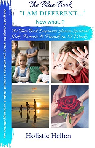 "The Blue Book ""I am different, now what?"": Empowering Aware Spiritual Kids, Parents & Friends in 12 Weeks. designed to change the state of your emotions ... (Shift Your Destiny 1) (English Edition)"