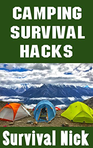 Camping Survival Hacks: DIY Hacks That Will Make Camping Easier...And More Fun (English Edition)