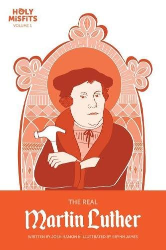 The Real Martin Luther: Volume 1 (Holy Misfits)