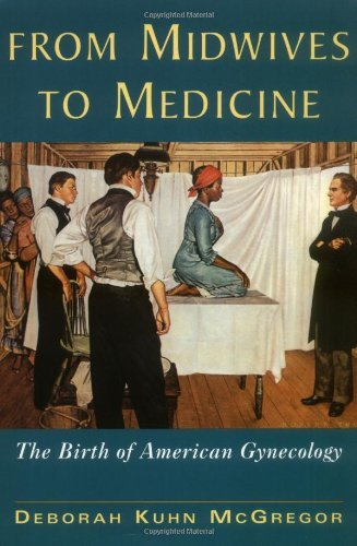 From Midwives to Medicine: The Birth of American Gynecology by Deborah Kuhn McGregor (1998-09-01)