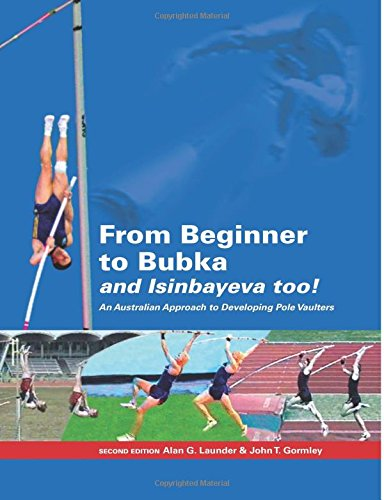 From Beginner to Bubka: An Australian Approach to Developing Pole Vaulters por Alan G. Launder