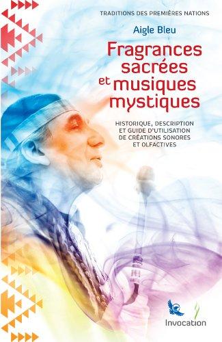 Fragrances Sacrées et Musiques Mystiques: Historique, description et utilisation de créations sonores et olfactives par Aigle Bleu