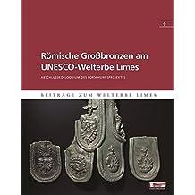 "Römische Großbronzen am UNESCO-Welterbe Limes: Abschlusskolloquium des Forschungsprojektes ""Römische Großbronzen am UNESCO-Welterbe Limes"" am 4./5. ... Aalen (Beiträge zum Welterbe Limes)"