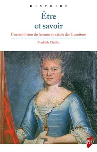 Etre et savoir: Une ambition de femme au siècle des Lumières par Mathilde Chollet