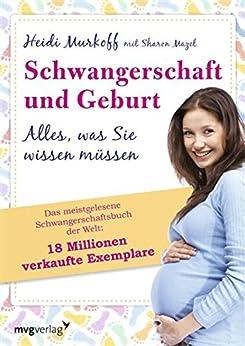 Schwangerschaft und Geburt: Alles, was Sie wissen müssen von [Mazel, Sharon, Murkoff, Heidi; Mazel]