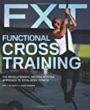 Functional Cross Training: The Revolutionary, Routine-Busting Approach to Total Body Fitness by Stewart, Brett, Warner, Jason (2014) Paperback