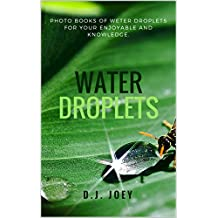Water droplets: Photo books of water droplets for your relax time and knowledge. (English Edition)