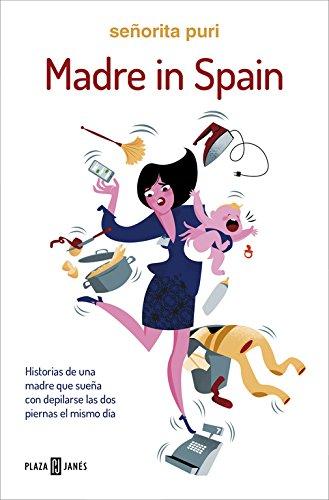 Madre in Spain: Historias de una madre que sueña con depilarse las dos piernas el mismo día (EXITOS) por Señorita Puri