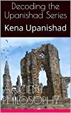 Decoding the Upanishad Series: Kena Upanishad (Decoding the Upanishads Book 1)