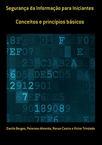 Segurança Da Informação Para Iniciantes (Portuguese Edition) por Peterson Almeida, Renan Castro E Victor Trindade Danilo Borges