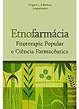 Etnofarmácia. Fitoterapia Popular e Ciência Farmacêutica