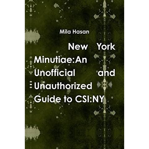 New York Minutiae: An Unofficial and Unauthorized Guide to CSI:NY