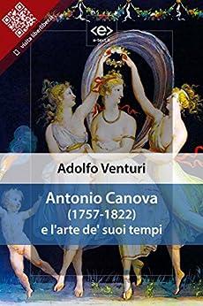 Antonio Canova e l'arte de' suoi tempi: Conferenza di Adolfo Venturi di [Adolfo Venturi]