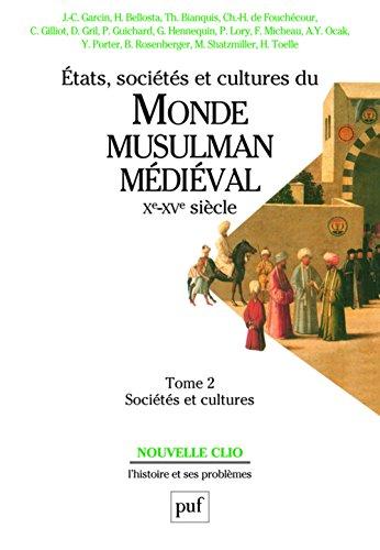 ETATS, SOCIETES ET CULTURES DU MONDE MUSULMAN MEDIEVAL XEME-XVEME SIECLE. Tome 2, Sociétés et cultures