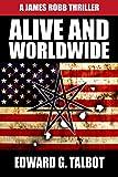 Alive And Worldwide: A Terrorism Thriller (James Robb Thrillers Book 3)