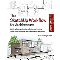 The SketchUp Workflow for Architecture: Modeling Buildings, Visualizing Design, and Creating Construction Documents with…