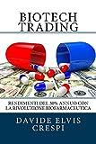 Scarica Libro Biotech Trading Rendimenti del 30 Annuo con la Rivoluzione Biofarmaceutica (PDF,EPUB,MOBI) Online Italiano Gratis