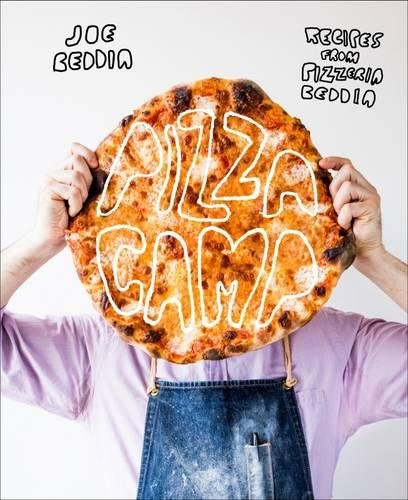 Pizza Camp. Recipes And Desert Island Ideas From Pizzeria Beddia por Joe Beddia