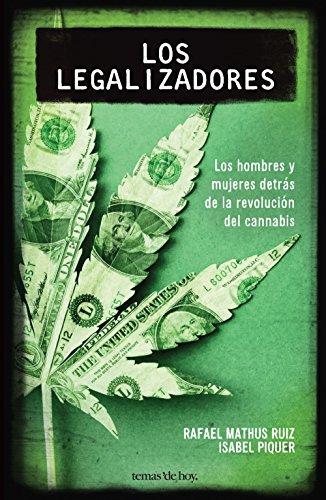 Los legalizadores: Los hombres y mujeres detrás de la revolución del cannabis por Isabel Piquer