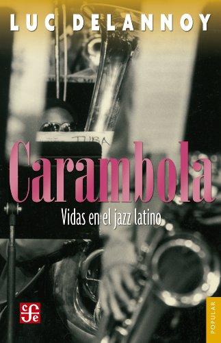 Carambola. Vidas en el jazz latino (Coleccion Popular (Fondo de Cultura Economica)) por Luc Delannoy