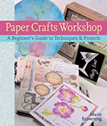 Paper Crafts Workshop: A Beginner's Guide to Techniques & Projects by Marie Browning (2007-07-01)