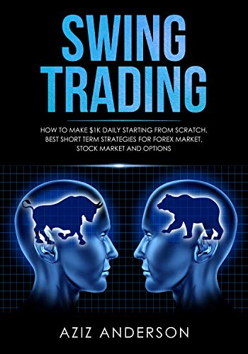 SWING TRADING: How to make $1k daily starting from scratch. Best short term strategies for Forex Market, Stock Market and Options (English Edition)