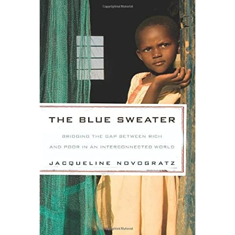 The Blue Sweater: Bridging the Gap Between Rich and Poor in an Interconnected World 2nd Printing edition by Novogratz, Jacqueline (2009)