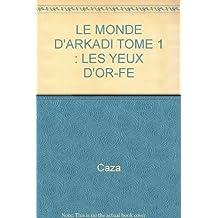 LE MONDE D'ARKADI TOME 1 : LES YEUX D'OR-FE