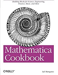 Mathematica Cookbook: Building Blocks for Science, Engineering, Finance, Music, and More by Sal Mangano (2010-05-15)