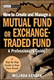 How to Create and Manage a Mutual Fund or Exchange-Traded Fund: A Professional's Guide (Wiley Finance Editions)