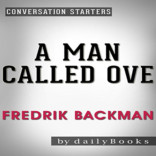 A Man Called Ove: A Novel by Fredrik Backman | Conversation Starters -  dailyBooks - Unabridged