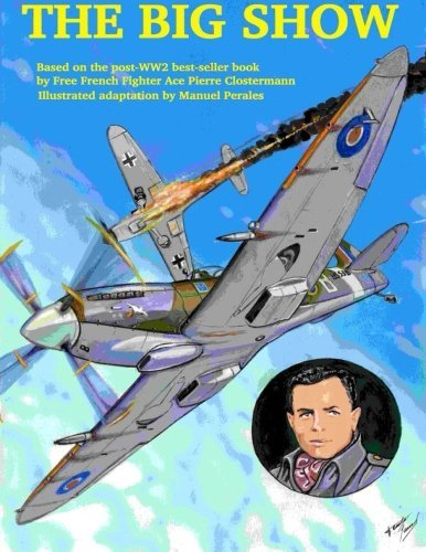 The Big Show Volume I: The story of a Free French R.A.F fighter pilot during WWII (Volume 1) by Mr Manuel Perales (2015-03-18)