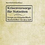 Krisenvorsorge für Notzeiten: Rezepte aus Kriegskochbuch-Handschriften von 1914-1918