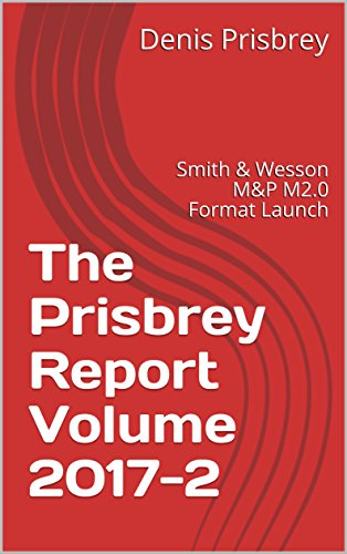 The Prisbrey Report Volume 2017-2: Smith & Wesson M&P M2.0 Format Launch (English Edition) (9-mm-smith Wesson &)
