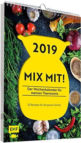 2019 - MIX MIT! Der Wochenkalender für meinen Thermomix: 52 Rezepte für die ganze Familie