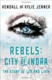 By Kendall Jenner Rebels: City of Indra: The Story of Lex and Livia