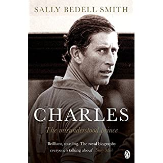 Charles: The Misunderstood Prince. 'The royal biography everyone's talking about' The Daily Mail (English Edition)