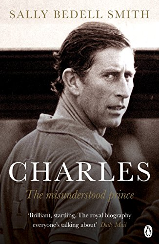 Charles: The Misunderstood Prince. 'The royal biography everyone's talking about' The Daily Mail