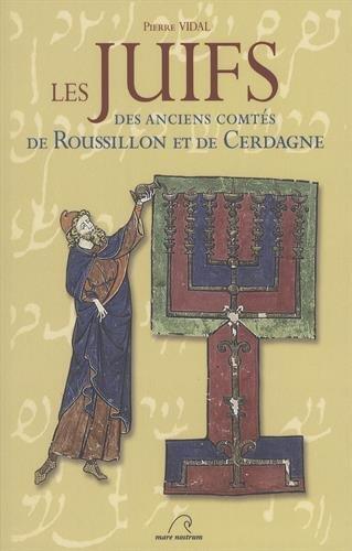 Les Juifs des anciens comtés de Roussillon et de Cerdagne par Pierre Vidal