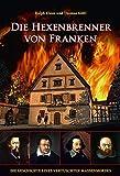 Die Hexenbrenner von Franken: Die Geschichte eines vertuschten Massenmordes (Heimatarchiv)
