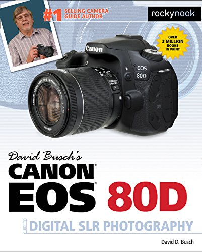 David Busch's Canon EOS 80D Guide to Digital SLR Photography (The David Busch Camera Guide)