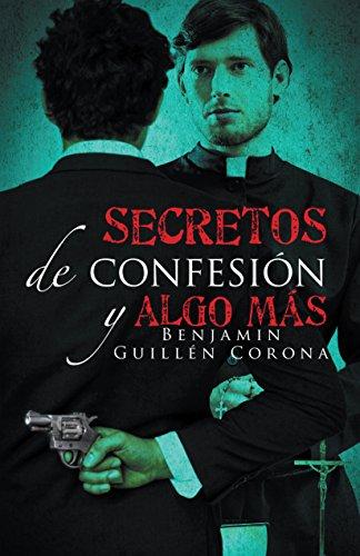 Secretos De Confesión Y Algo Más por Benjamin Guillén Corona