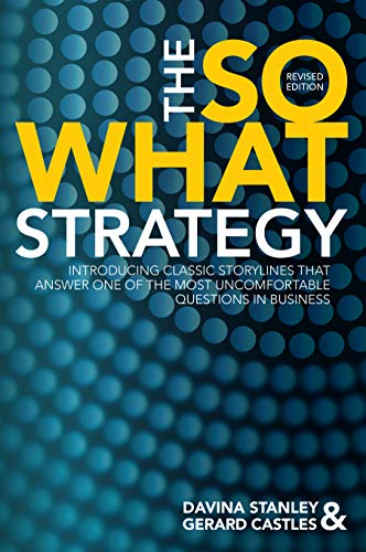 The So What Strategy Revised Edition: INTRODUCING CLASSIC