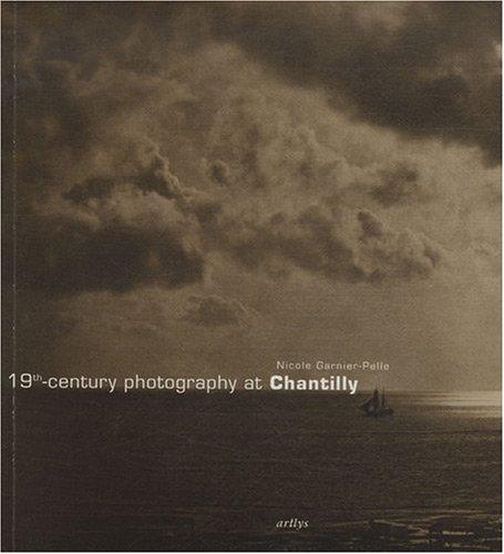 19th-century Photography at Chantilly : Masterpieces of the Condé Museum par Nicole Garnier-Pelle