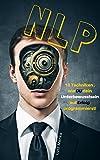 NLP für Anfänger: 10 Techniken, wie DU dein Unterbewusstsein auf Erfolg programmierst! (Um deine Ziele und Träume erreichen zu können)