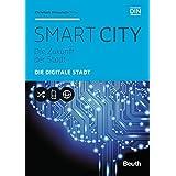 Smart City: Die Zukunft der Stadt Die digitale Stadt (Beuth Pocket)